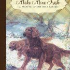 Make Mine Irish – A Tribute to the Irish Setter