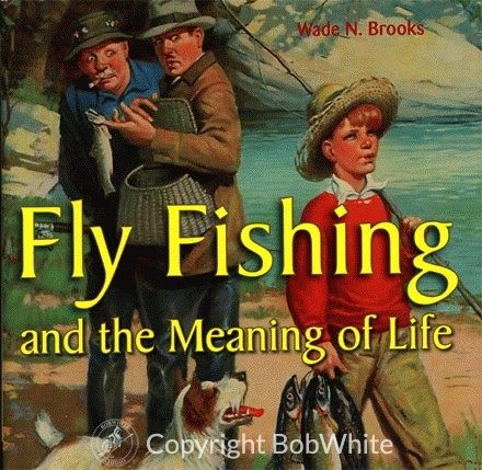 Fly Fishing and the Meaning of Life